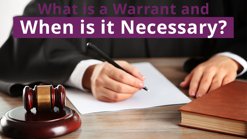 What is a Warrant and When is it Necessary?