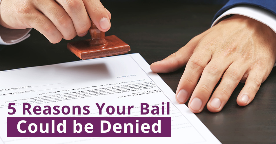 Five Reasons Your Bail Could be Denied