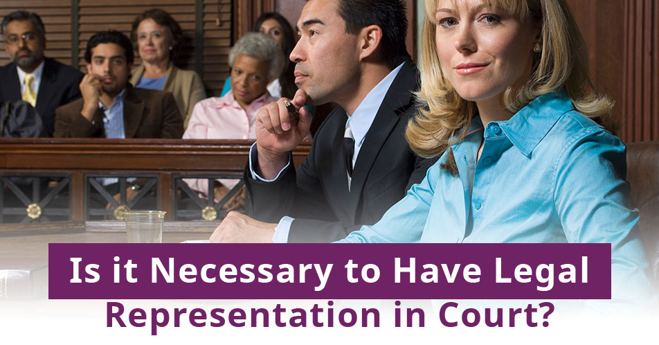 Is it Necessary to Have Legal Representation in Court?