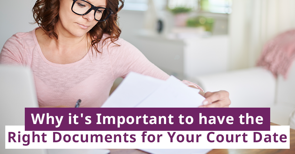 Why it's Important to have the Right Documents for Your Court Date