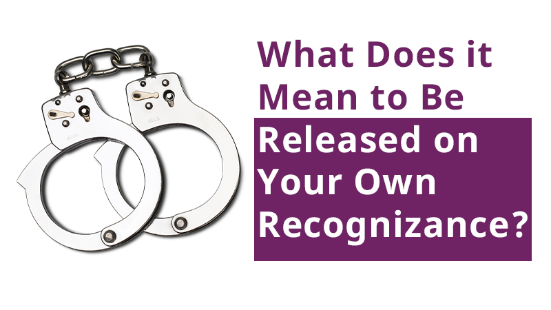 What Does it Mean to Be Released on Your Own Recognizance?
