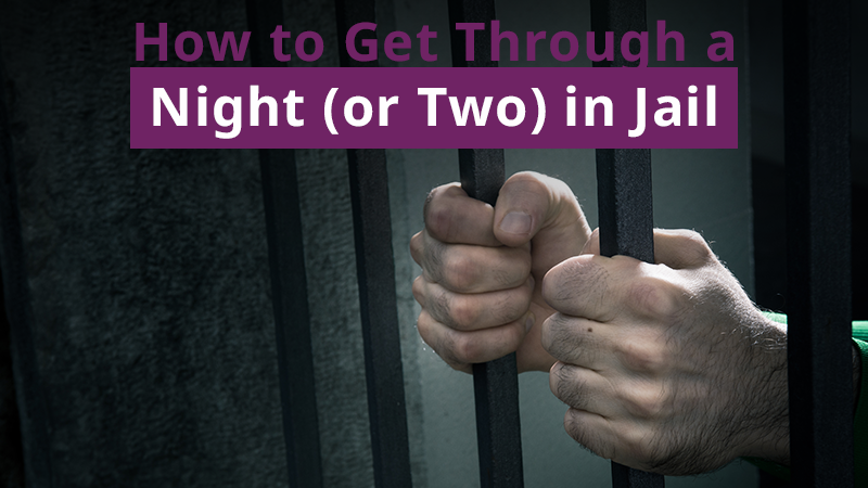 The Best Ways to Get Through a Night (or Two) in Jail