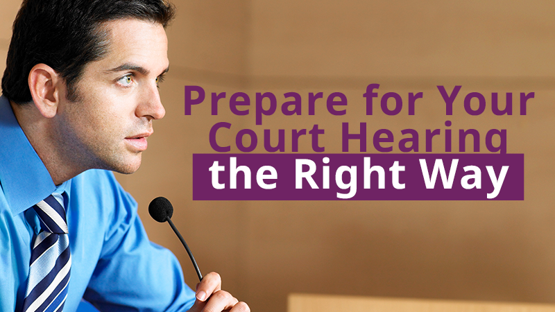Prepare for Your Court Hearing the Right Way