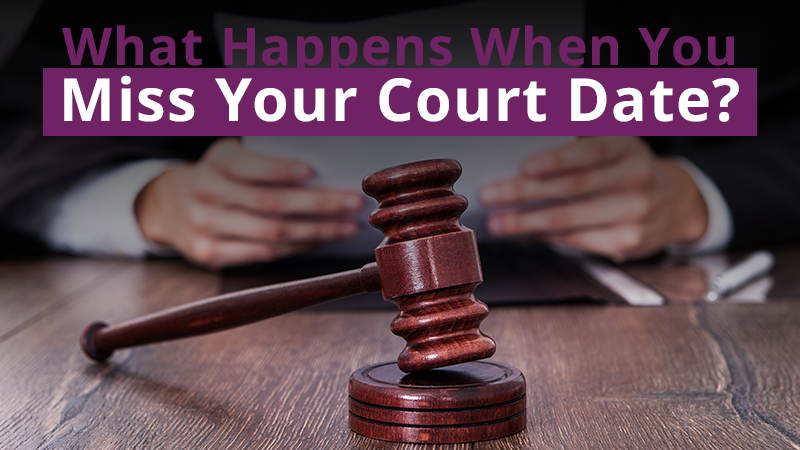 What Happens When You Miss Your Court Date?