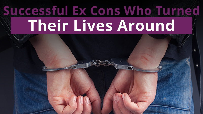 Successful Ex-Cons Who Turned Their Lives Around