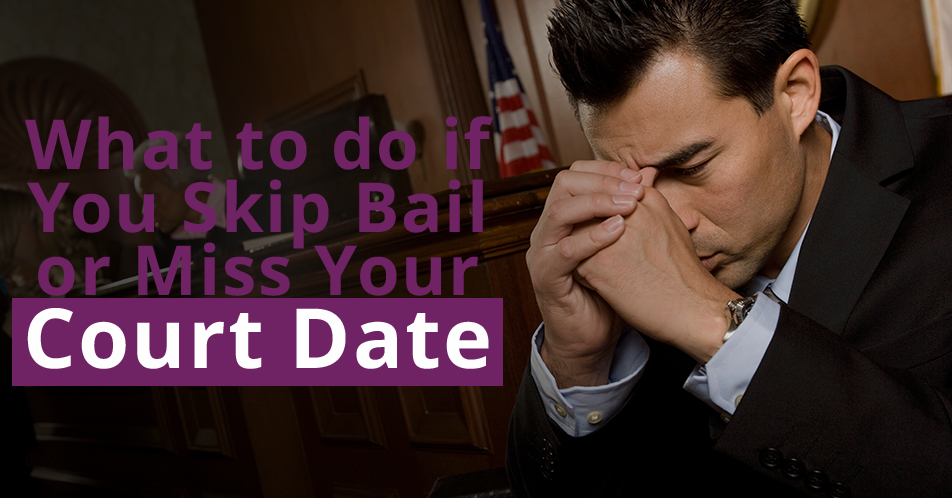 What to do if You Skip Bail or Miss Your Court Date