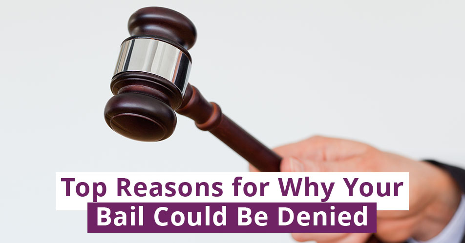 Top Reasons for Why Your Bail Could Be Denied
