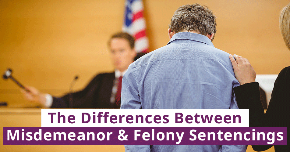 The Difference Between Misdemeanor & Felony Sentencings