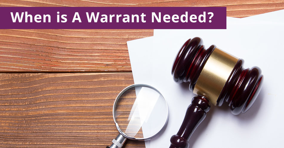 When is A Warrant Needed?