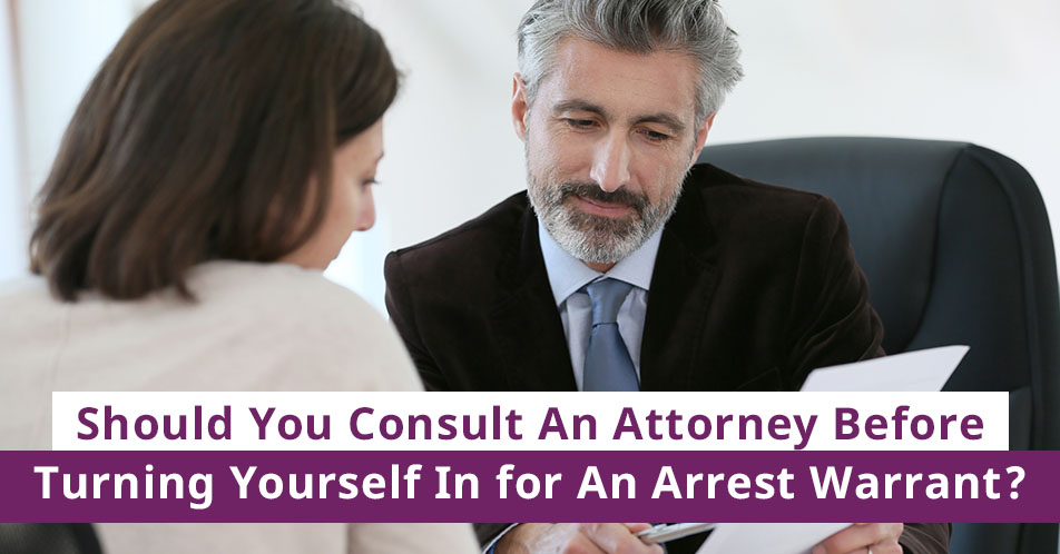 Should You Consult An Attorney Before Turning Yourself In for An Arrest Warrant?