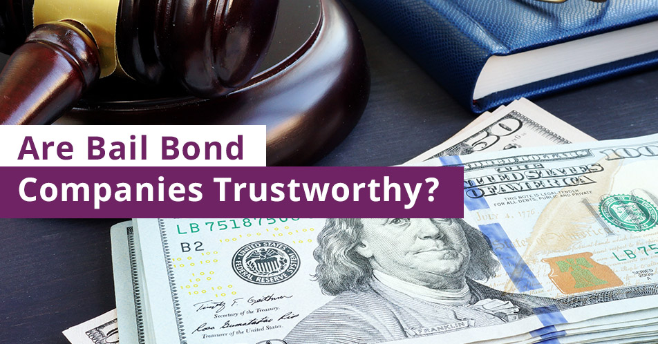 Are Bail Bond Companies Trustworthy?