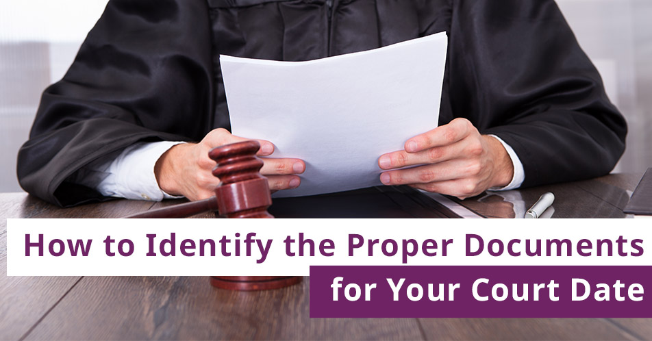 How to Identify the Proper Documents for Your Court Date