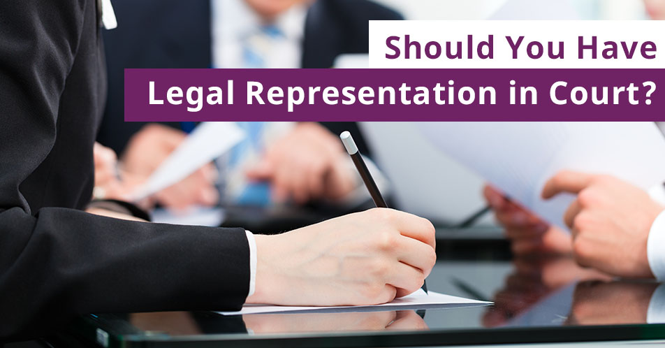 Should You Have Legal Representation in Court?